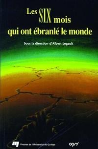 Albert Legault - Les six mois qui ont ébranlé le monde.