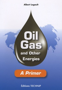 Albert Legault - Oil, Gas and other energies - A Primer, édition en langue anglaise.