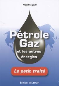 Albert Legault - Pétrole, gaz et les autres énergies - Le petit traîté.