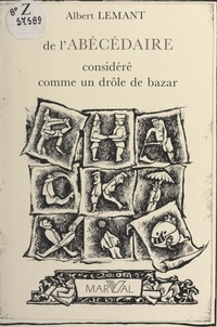 Albert Lemant - De l'abécédaire considéré comme un drôle de bazar.