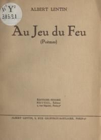 Albert Lentin - Au jeu du feu.