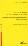 Albert Léonard Dikoume - La fiscalité pétrolière des Etats membres de la CEMAC - Cameroun, Congo, Gabon, Guinée Equatoriale, Tchad, Centrafrique.