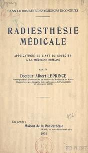 Albert Leprince - Dans le domaine des sciences inconnues : radiesthésie médicale - Applications de l'art du sourcier à la médecine humaine.