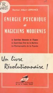 Albert Leprince - Énergie psychique et magiciens modernes - La quatrième dimension de l'espace et le quatrième état de la matière, la photographie de la pensée.