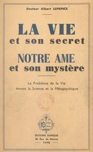 Albert Leprince - La vie et son secret, notre âme et son mystère - Le problème de la vie devant la science et la métapsychique.