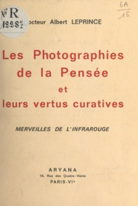 Albert Leprince - Les photographies de la pensée et leurs vertus curatives - Merveilles de l'infrarouge.