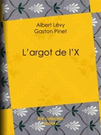 Albert Levy et Gaston Pinet - L'argot de l'X.