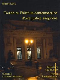 Albert Levy - Toulon ou l'histoire contemporaine d'une justice singulière.