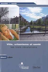 Albert Lévy - Ville, urbanisme et santé - Les trois révolutions.