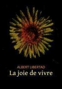 Albert Libertad - La joie de vivre.