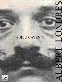 Albert Londres - Adieu Cayenne.