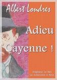 Albert Londres - Adieu Cayenne !.