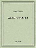 Albert Londres - Adieu Cayenne!.