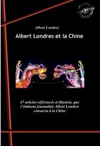 Albert Londres - Albert Londres et la Chine - Les tragiques journées de Changhaï (25 articles) suivi de La Chine en Folie (22 articles).