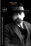 Albert Londres - Albert Londres L'intégrale : Œuvres complètes, 18 titres avec préface enrichie (Format professionnel électronique © Ink Book édition)..
