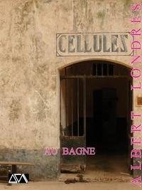 Albert Londres - Au Bagne.