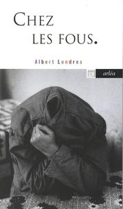 Albert Londres - Chez les fous.