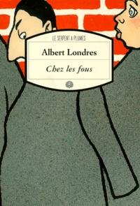 Albert Londres - Chez les fous - Récit.