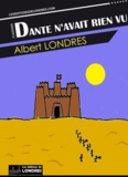 Albert Londres - Dante n'avait rien vu.
