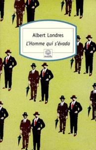 Albert Londres - L'Homme qui s'évada.