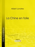 Albert Londres et  Ligaran - La Chine en folie.