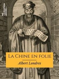 Albert Londres - La Chine en folie.