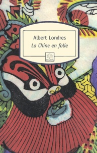 Albert Londres - La Chine en folie.