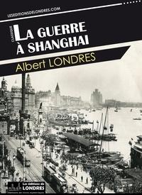 Albert Londres - La guerre à Shanghai.
