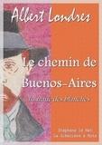 Albert Londres - Le chemin de Buenos-Aires.