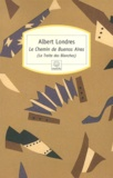 Albert Londres - Le Chemin de Buenos Aires - (La Traite des Blanches).