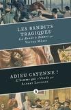 Albert Londres et Victor Méric - Les Bandits tragiques suivi d'Adieu Cayenne !.