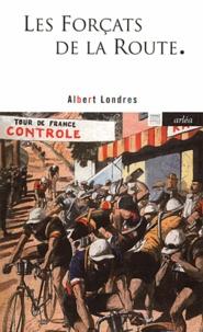 Albert Londres - Les Forçats de la Route.