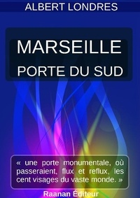 Albert Londres - MARSEILLE, PORTE DU SUD.