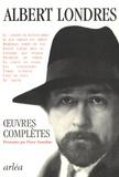 Albert Londres - Oeuvres complètes.
