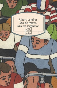 Albert Londres - Tour de france, tour de souffrance.