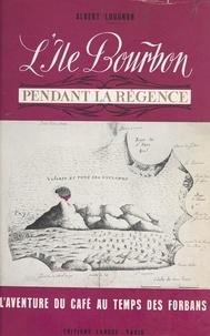 Albert Lougnon - L'île Bourbon pendant la Régence - Desforges-Boucher, les débuts du café.