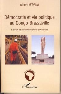 Albert M'Paka - Démocratie et vie politique au Congo-Brazzavile - Enjeux et recompositions politiques.