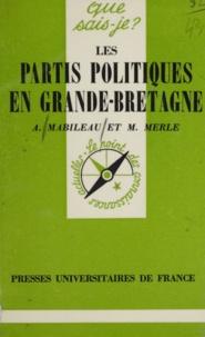 Albert Mabileau et Marcel Merle - Les Partis politiques en Grande Bretagne.