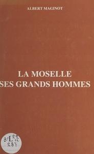 Albert Maginot - La Moselle - Ses grands hommes.