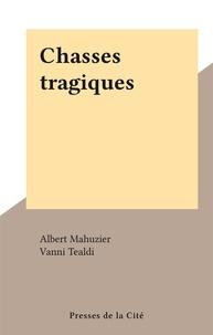 Albert Mahuzier et Vanni Tealdi - Chasses tragiques.