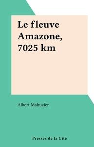Albert Mahuzier - Le fleuve Amazone, 7025 km.