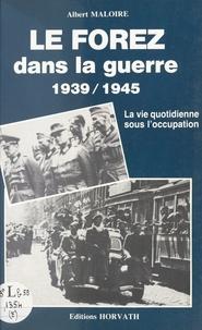 Albert Maloire - Le Forez dans la guerre.