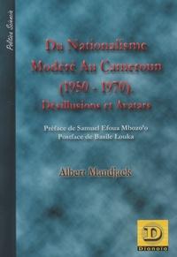 Albert Mandjack - Du nationalisme modéré au Cameroun (1950-1970) - Désillusions et avatars.