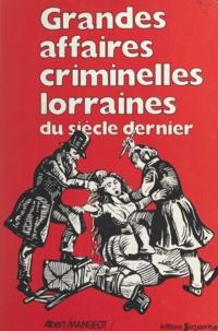 Albert Mangeot et Frédéric Pottecher - Grandes affaires criminelles lorraines du siècle dernier.