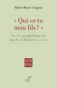 """Albert-Marie Crignon - """"Qui es-tu mon fils ?"""" - La vie prophétique de Jacob et Rachel, Gn 25-35."""