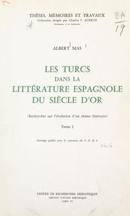 Albert Mas et  Institut d'études hispaniques - Les Turcs dans la littérature espagnole du Siècle d'or (1) - Recherches sur l'évolution d'un thème littéraire.