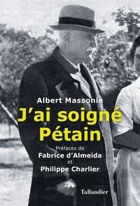 Albert Massonie - J'ai soigné Pétain.
