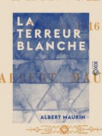 Albert Maurin - La Terreur blanche - 1815 et 1816.