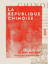 Albert Maybon et Stephen Pichon - La République chinoise.