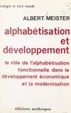 Albert Meister - Alphabétisation et développement - Le rôle de l'alphabétisation fonctionnelle dans le développement économique et la modernisation.